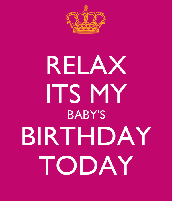 RELAX ITS MY BABY'S BIRTHDAY TODAY