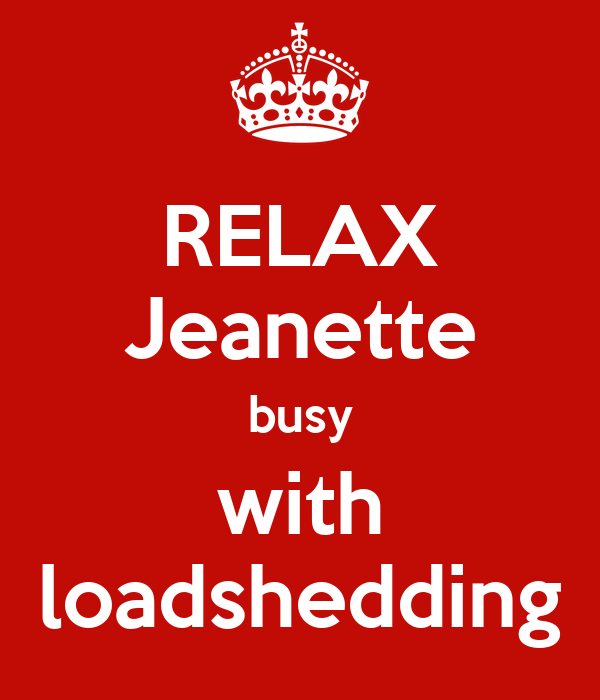 RELAX Jeanette busy with loadshedding