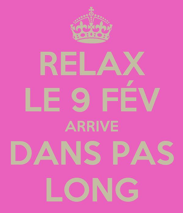 RELAX LE 9 FÉV ARRIVE DANS PAS LONG