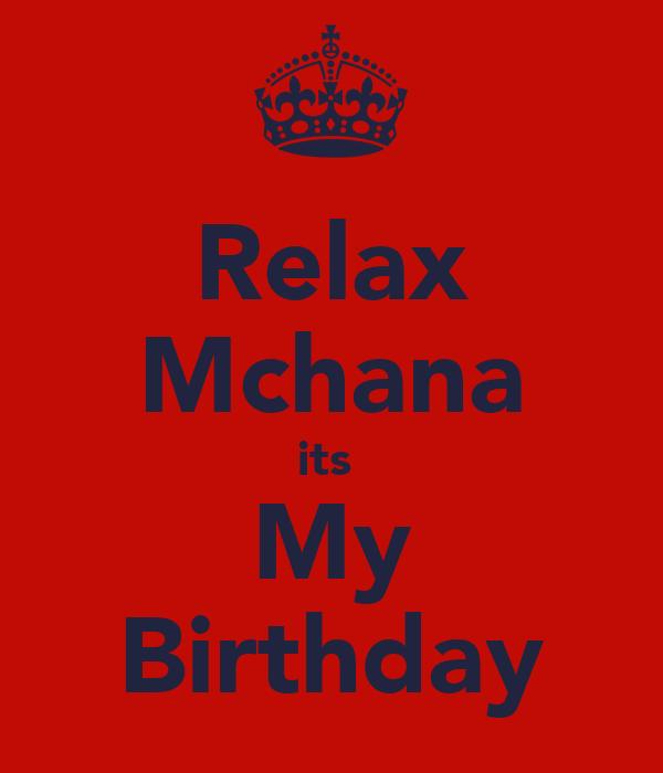 Relax Mchana its  My Birthday