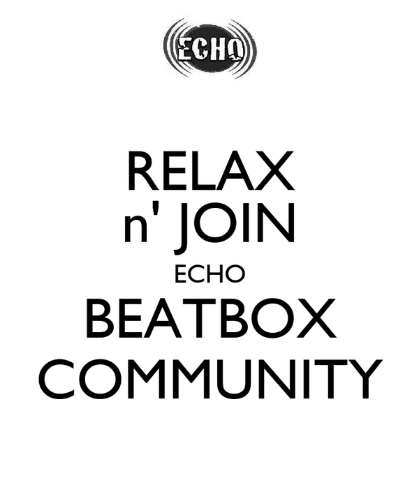 RELAX n' JOIN ECHO BEATBOX COMMUNITY
