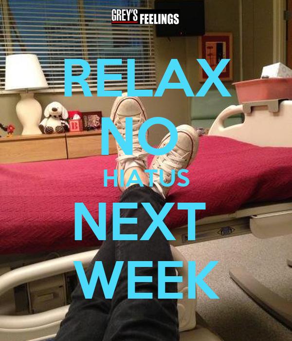 RELAX NO  HIATUS NEXT  WEEK