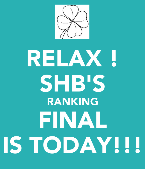 RELAX ! SHB'S RANKING FINAL IS TODAY!!!