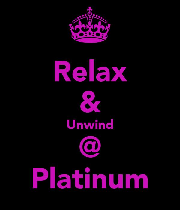 Relax & Unwind @ Platinum