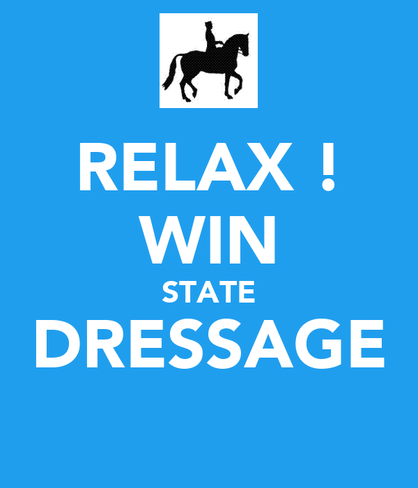 RELAX ! WIN STATE DRESSAGE