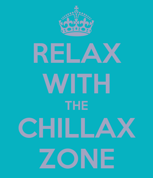 RELAX WITH THE CHILLAX ZONE