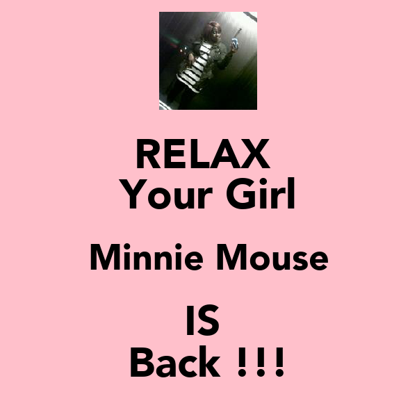 RELAX  Your Girl Minnie Mouse IS  Back !!!