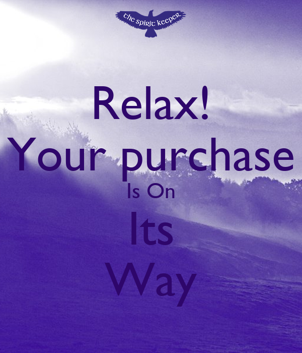 Relax! Your purchase Is On Its Way