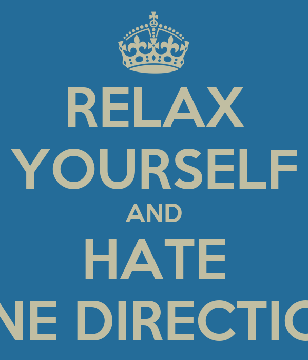RELAX YOURSELF AND HATE ONE DIRECTION