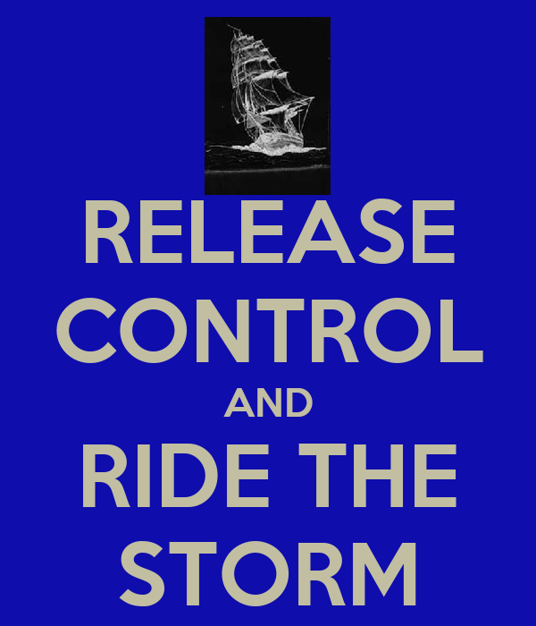 RELEASE CONTROL AND RIDE THE STORM