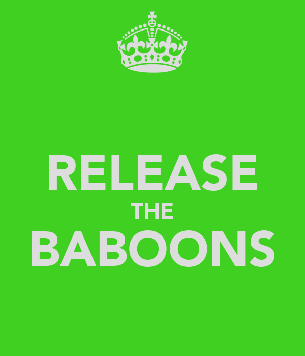 RELEASE THE BABOONS