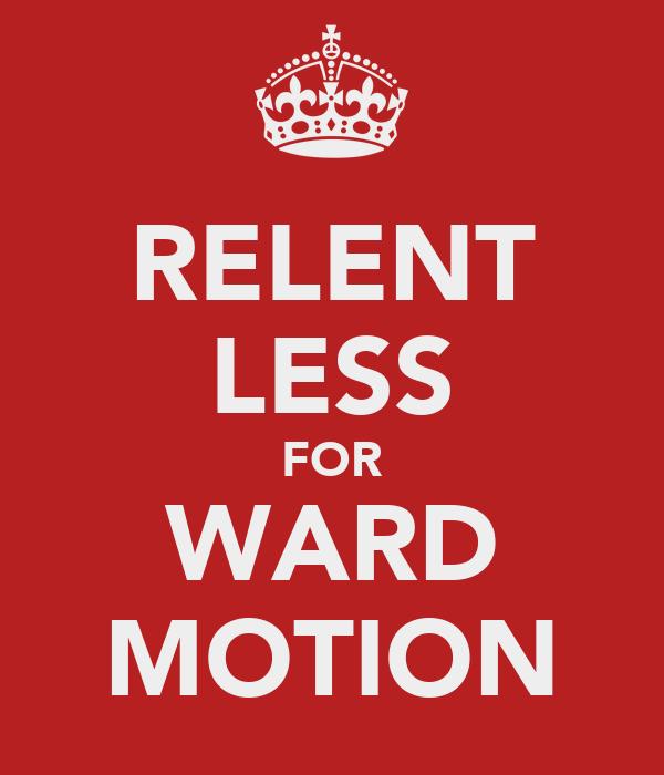 RELENT LESS FOR WARD MOTION