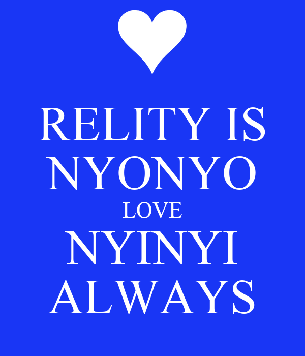 RELITY IS NYONYO LOVE NYINYI ALWAYS