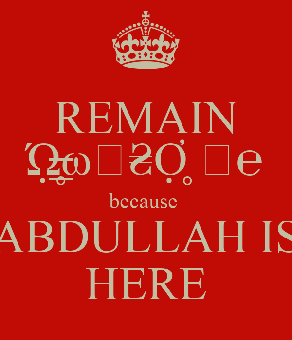 REMAIN Ώ̶̲̣̣̥ω∉₴Ợ̥ ℳ℮ because  ABDULLAH IS HERE