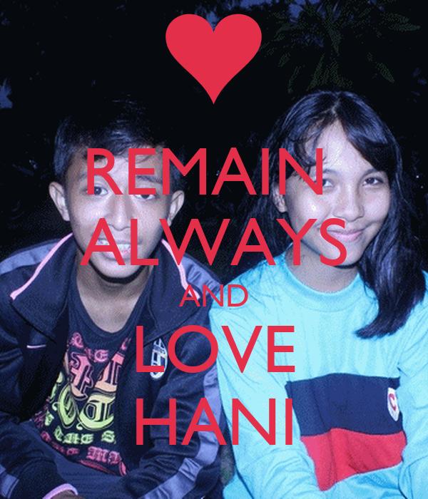 REMAIN  ALWAYS AND LOVE HANI