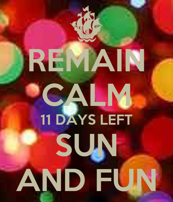 REMAIN CALM 11 DAYS LEFT SUN AND FUN