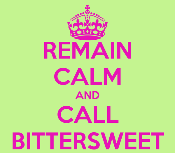 REMAIN CALM AND CALL BITTERSWEET