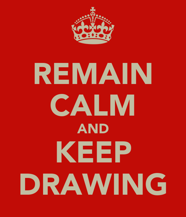 REMAIN CALM AND KEEP DRAWING