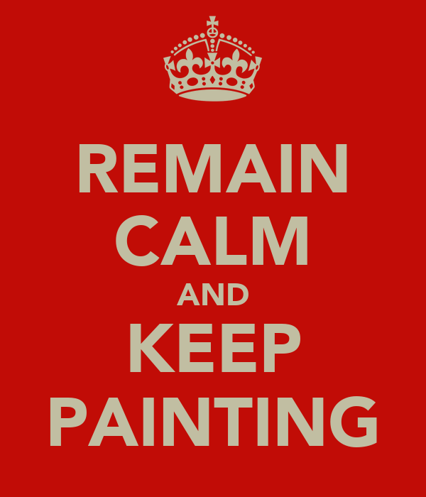REMAIN CALM AND KEEP PAINTING