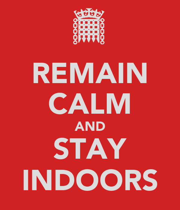 REMAIN CALM AND STAY INDOORS