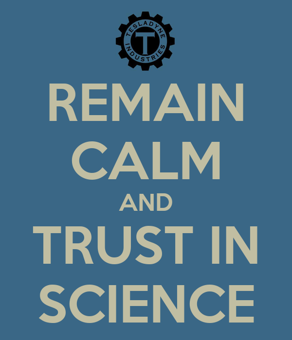 REMAIN CALM AND TRUST IN SCIENCE