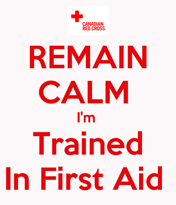 REMAIN CALM  I'm  Trained In First Aid