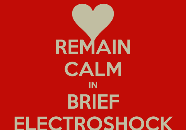 REMAIN CALM IN BRIEF ELECTROSHOCK
