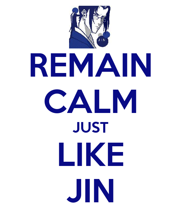 REMAIN CALM JUST LIKE JIN