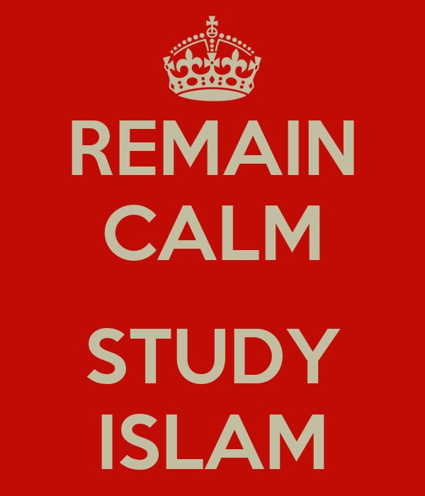 REMAIN CALM  STUDY ISLAM