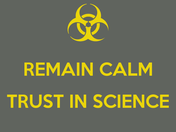 Remain calm trust in science