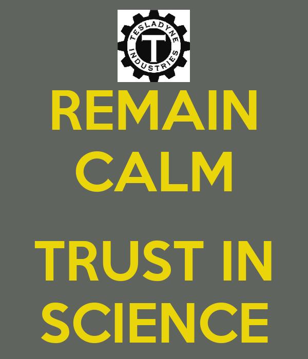 REMAIN CALM  TRUST IN SCIENCE