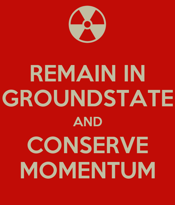 REMAIN IN GROUNDSTATE AND CONSERVE MOMENTUM