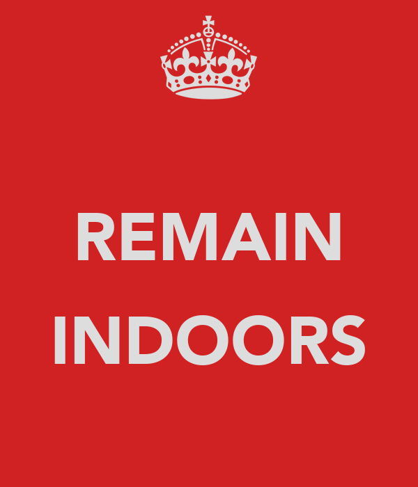 REMAIN  INDOORS