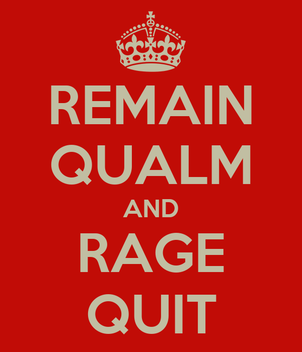 REMAIN QUALM AND RAGE QUIT