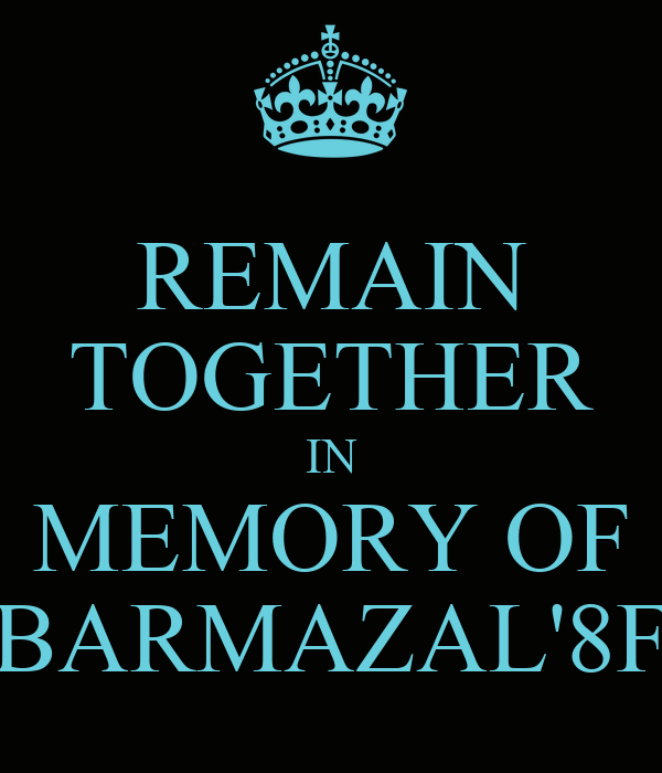 REMAIN TOGETHER IN MEMORY OF BARMAZAL'8F