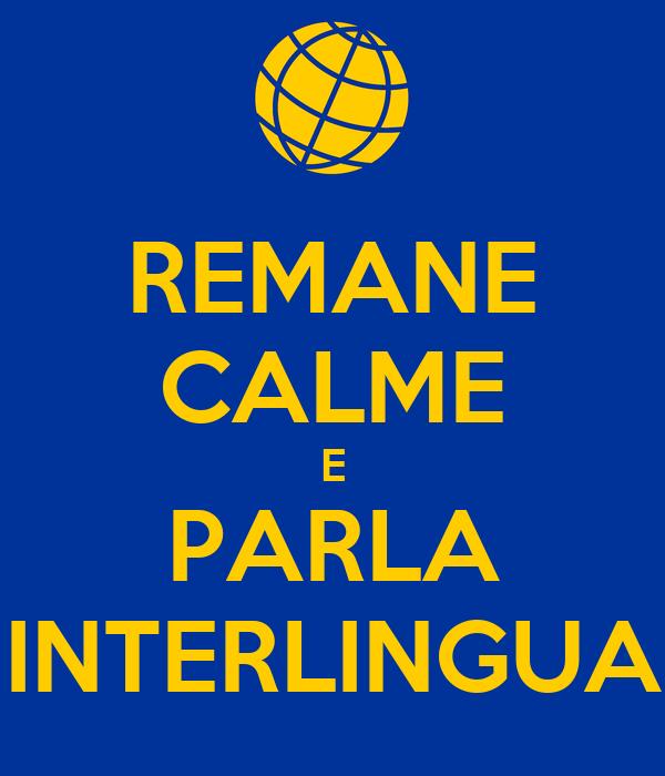REMANE CALME E PARLA INTERLINGUA