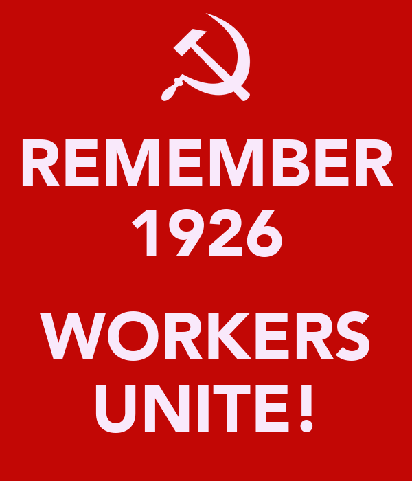 REMEMBER 1926  WORKERS UNITE!