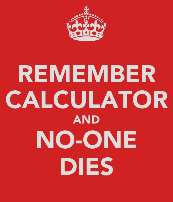 REMEMBER CALCULATOR AND NO-ONE DIES
