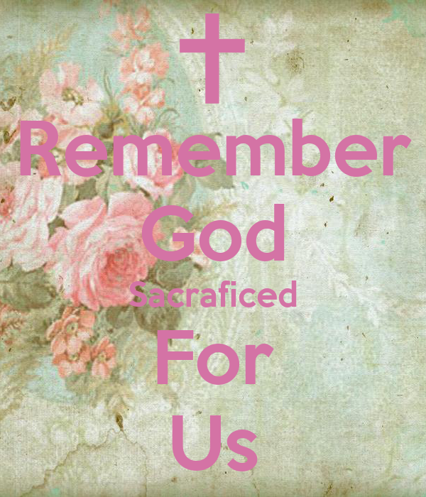 Remember God Sacraficed For Us