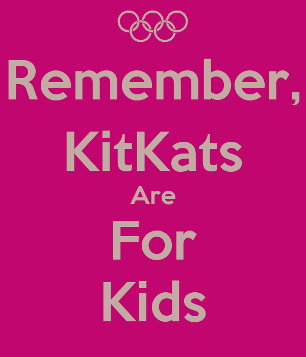 Remember, KitKats Are For Kids