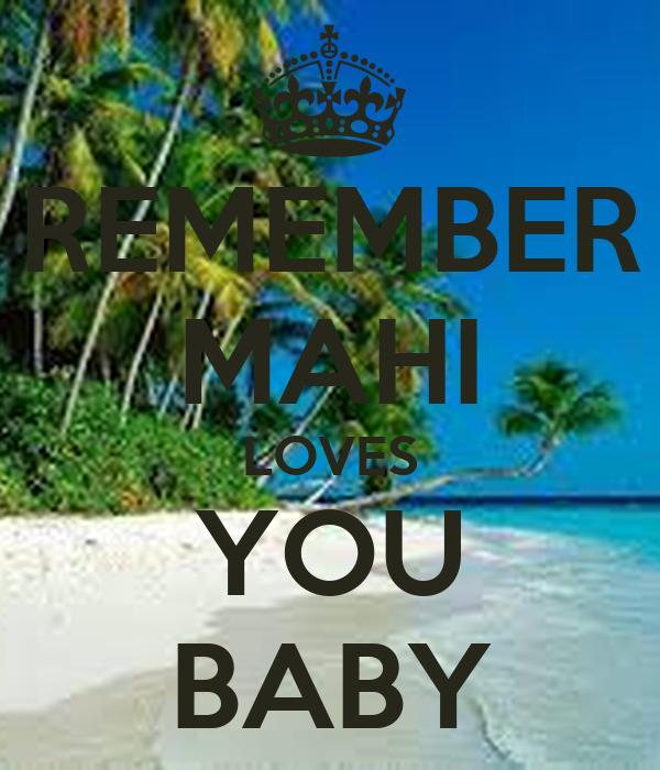 REMEMBER MAHI LOVES YOU BABY