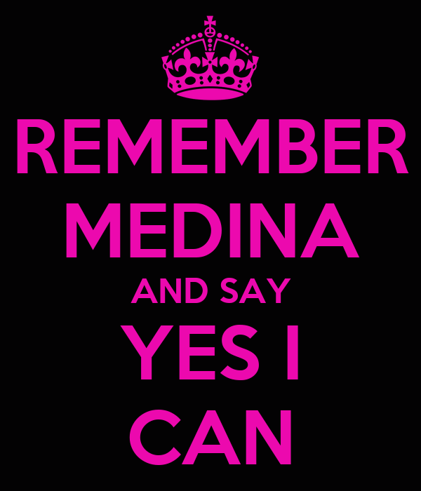 REMEMBER MEDINA AND SAY YES I CAN