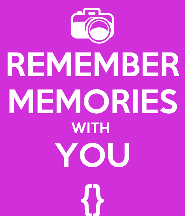 REMEMBER MEMORIES WITH  YOU {}