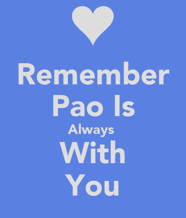 Remember Pao Is Always  With You