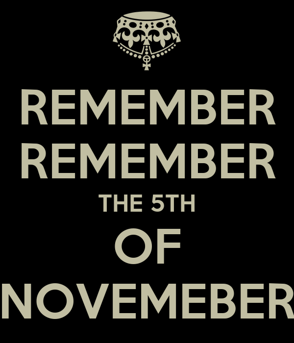 REMEMBER REMEMBER THE 5TH OF NOVEMEBER