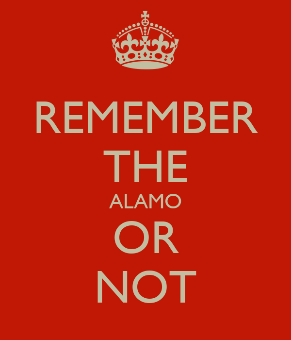 REMEMBER THE ALAMO OR NOT
