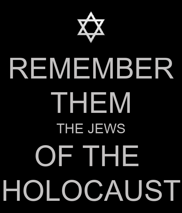 REMEMBER THEM THE JEWS OF THE  HOLOCAUST