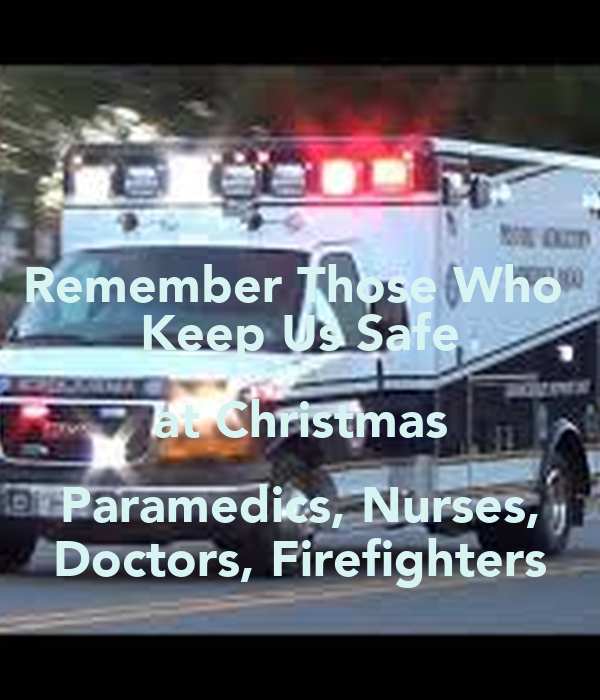 Remember Those Who  Keep Us Safe at Christmas Paramedics, Nurses, Doctors, Firefighters