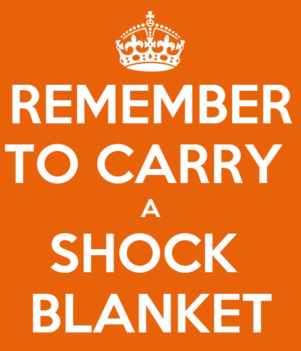 REMEMBER TO CARRY  A SHOCK  BLANKET