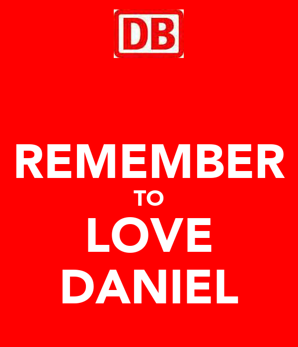 REMEMBER TO LOVE DANIEL